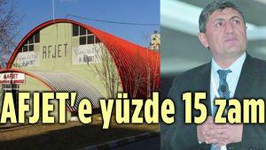 AFJET'E YÜZDE 15 ZAM GELDİ