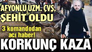 AFYONLU UZMAN ÇAVUŞ, TRAFİK KAZASINDA ŞEHİT OLDU