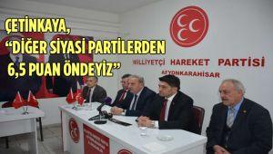 """ÇETİNKAYA, """"DİĞER SİYASİ PARTİLERDEN 6,5 PUAN ÖNDEYİZ"""""""