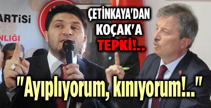 FATİH ÇETİNKAYA'DAN MAHMUT KOÇAK'A: AYIPLIYORUM, KINIYORUM!