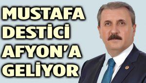 MUSTAFA DESTİCİ, SALI GÜNÜ AFYON'A GELİYOR
