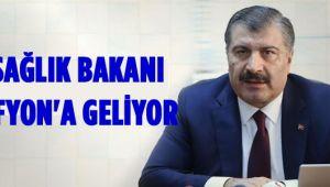 SAĞLIK BAKANI AFYONKARAHİSAR'A GELİYOR