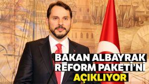 BAKAN ALBAYRAK, REFORM PAKETİNİ AÇIKLIYOR