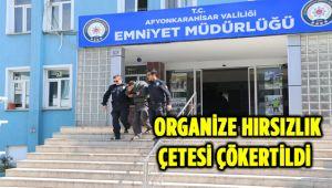 ORGANİZE HIRSIZLIK ÇETESİ ÇÖKERTİLDİ