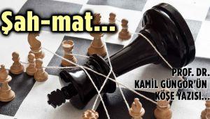 ŞAH-MAT... PROF.DR. KAMİL GÜNGÖR'ÜN YAZISI...