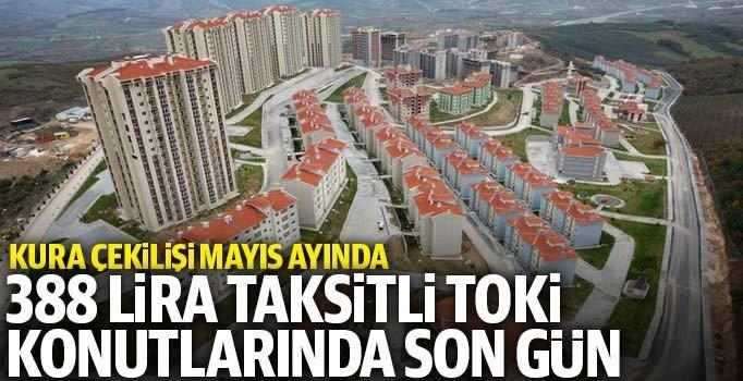 TOKİ'DEN 388 TL TAKSİTLE KONUT İÇİN SON GÜN!..