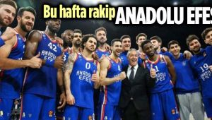 BU HAFTA LİDER ANADOLU EFES GELİYOR!..