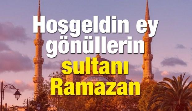 HOŞ GELDİN YA ŞEHRİ RAMAZAN!..