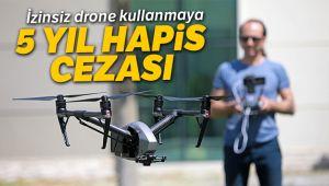 İZİNSİZ DRONE'A AĞIR CEZA VAR!..
