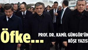 ÖFKE... PROF. DR. KAMİL GÜNGÖR'ÜN KÖŞE YAZISI