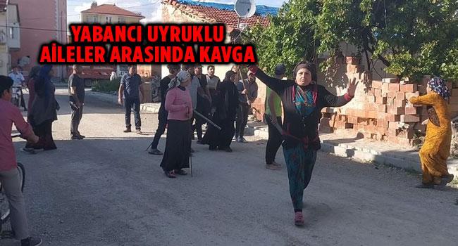 YABANCI UYRUKLU AİLELER ARASINDA KAVGA