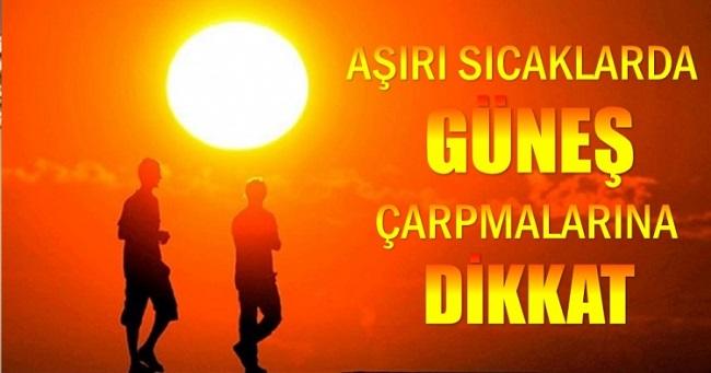 GÜNEŞ ÇARPMALARINA KARŞI UYARI!..