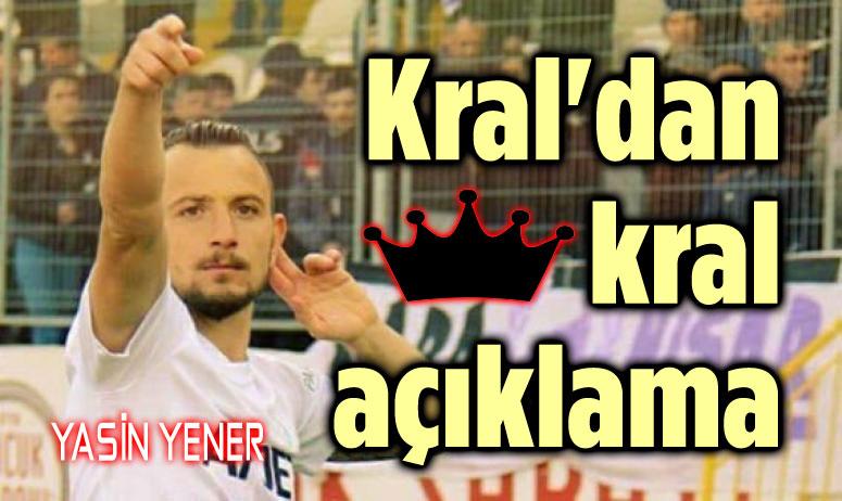 KRAL'DAN KRAL AÇIKLAMA!..