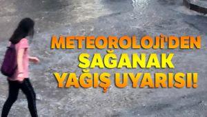 METEOROLOJİ'DEN SAĞANAK YAĞIŞ UYARISI