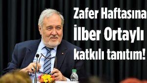 ZAFER HAFTASINA İLBER ORTAYLI'LI TANITIM!..