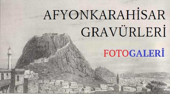 AFYONKARAHİSAR GRAVÜRLERİ | FOTO GALERİ
