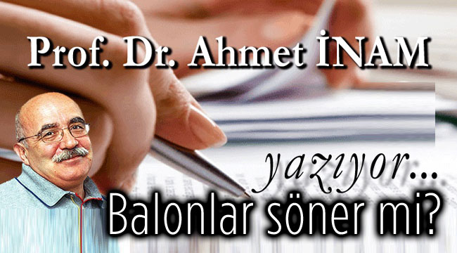 BALONLAR SÖNER Mİ?.. PROF. DR. AHMET İNAM YAZIYOR