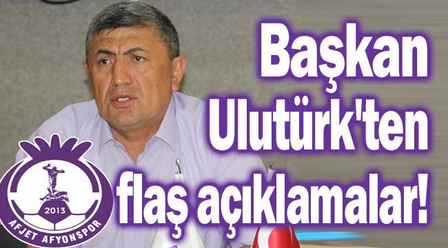 BAŞKAN ULUTÜRK'TEN FLAŞ AÇIKLAMALAR!..