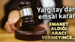 EMANET ALDIĞI ARACI İADE ETMEDİ VE...