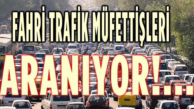 FAHRİ TRAFİK MÜFETTİŞİLERİ ARANIYOR!