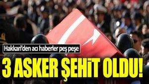 HAKKARİ'DEN ACI HABER, 3 ASKER ŞEHİT OLDU