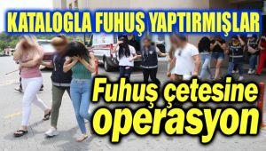 KATALOGLU FUHUŞ ÇETESİNE OPERASYON