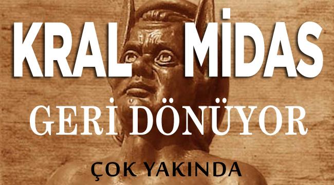 KRAL MİDAS GERİ DÖNÜYOR!..
