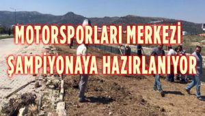 MOTORSPORLARI MERKEZİ ŞAMPİYONAYA HAZIRLANIYOR