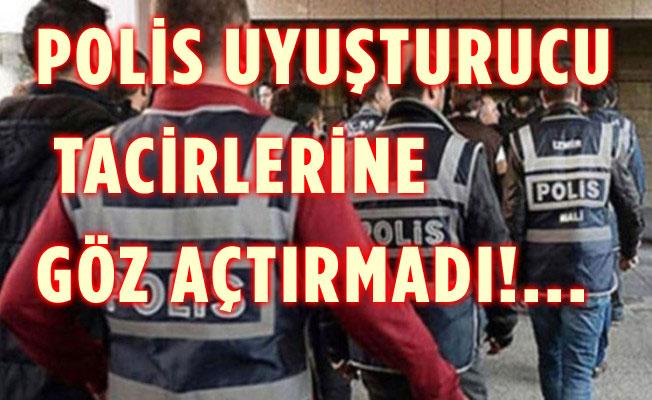 POLİS UYUŞTURUCU TACİRLERİNE GÖZ AÇTIRMADI!