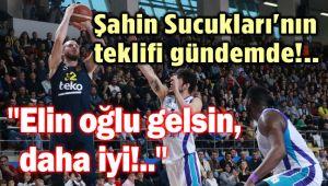 ŞAHİN SUCUKLARI'NIN BASKETBOL KULÜBÜ İÇİN TEKLİFİ GÜNDEMDE!..