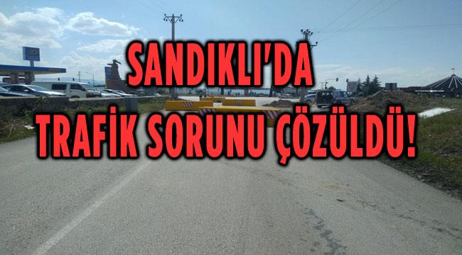 SANDIKLI'DAKİ TRAFİK SORUNU ÇÖZÜLDÜ