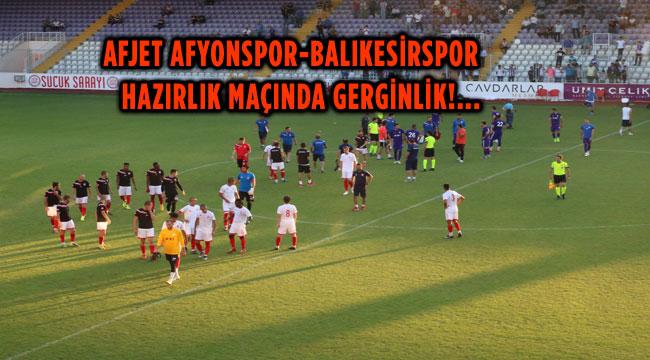 AFJET AFYONSPOR- BALIKESİRSPOR HAZIRLIK MAÇINDA GERGİNLİK