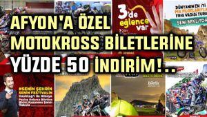 AFYON'A ÖZEL MOTOKROSS BİLETLERİNE YÜZDE 50 İNDİRİM!..