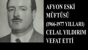 AFYON ESKİ MÜFTÜSÜ CELAL YILDIRIM VEFAT ETTİ