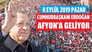 CUMHURBAŞKANI ERDOĞAN AFYON'A GELİYOR