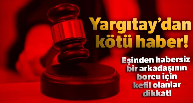EŞİNDEN HABERSİZ KEFİL OLMAK GEÇERSİZ!..