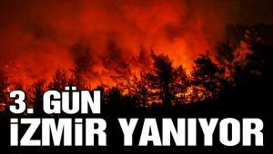 İZMİR'DE ORMAN YANGINI 3. GÜNÜNDE