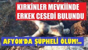 KIRKİNLER MEVKİİNDE ÇÜRÜMÜŞ ERKEK CESEDİ BULUNDU!..