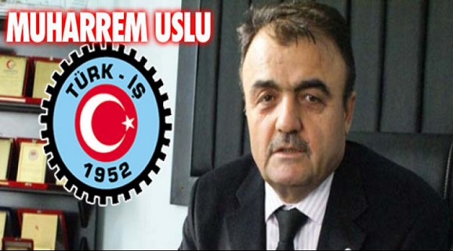 MUHARREM USLU, SENDİKACILIĞI BIRAKIYOR!..