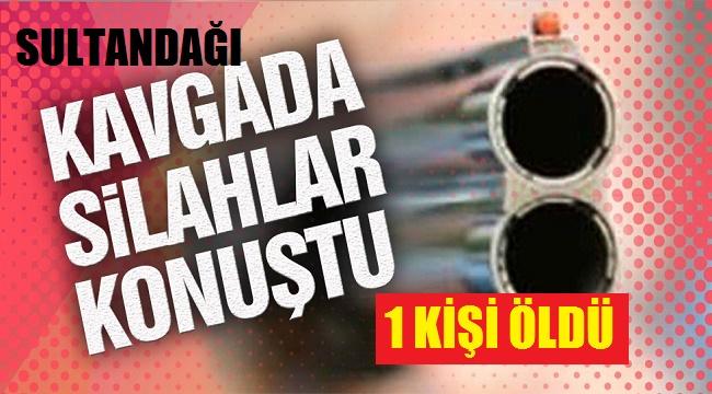 SULTANDAĞI'NDA SİLAHLI KAVGA, 1 KİŞİ ÖLDÜ