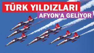 TÜRK YILDIZLARI AFYON'A GELİYOR!..