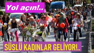 YOL AÇIN, SÜSLÜ KADINLAR GELİYOR!..