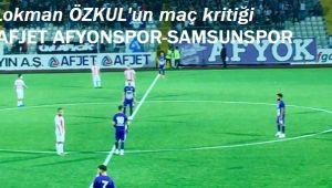 AFJET AFYONSPOR-SAMSUNSPOR MAÇ KRİTİĞİ