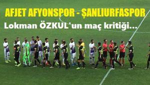 AFJET AFYONSPOR-ŞANLIURFASPOR MAÇ KRİTİĞİ