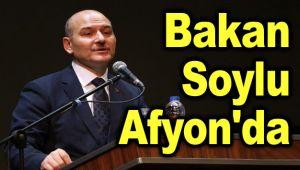 BAKAN SOYLU, BUGÜN AFYON'A GELİYOR