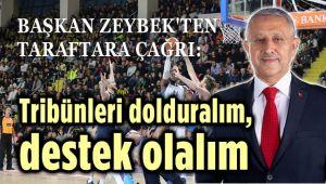BAŞKAN ZEYBEK'TEN, TARAFTARA DESTEK ÇAĞRISI!..