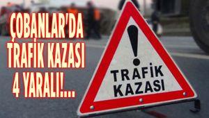 ÇOBANLAR'DA TRAFİK KAZASI: 4 YARALI