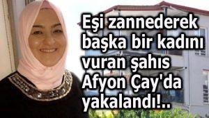 EŞİ ZANNEDEREK BAŞKA KADINI VURAN ŞAHIS AFYON ÇAY'DA YAKALANDI