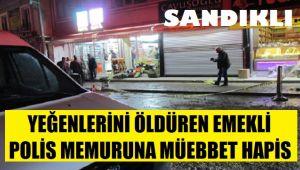 SANDIKLI'DA YEĞENLERİNİ ÖLDÜREN EMEKLİ POLİS MEMURUNA MÜEBBET HAPİS!..