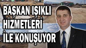 BAŞKAN IŞIKLI, YALAN HABERLERE HİZMETLERİ İLE CEVAP VERİYOR!..
